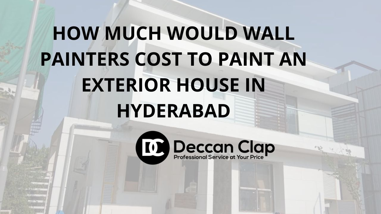 How much would wall painters cost to paint an exterior house in Hyderabad
