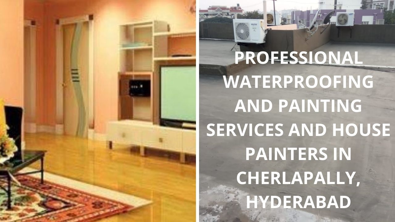 Professional waterproofing and painting services and house painters in Cherlapally Hyderabad