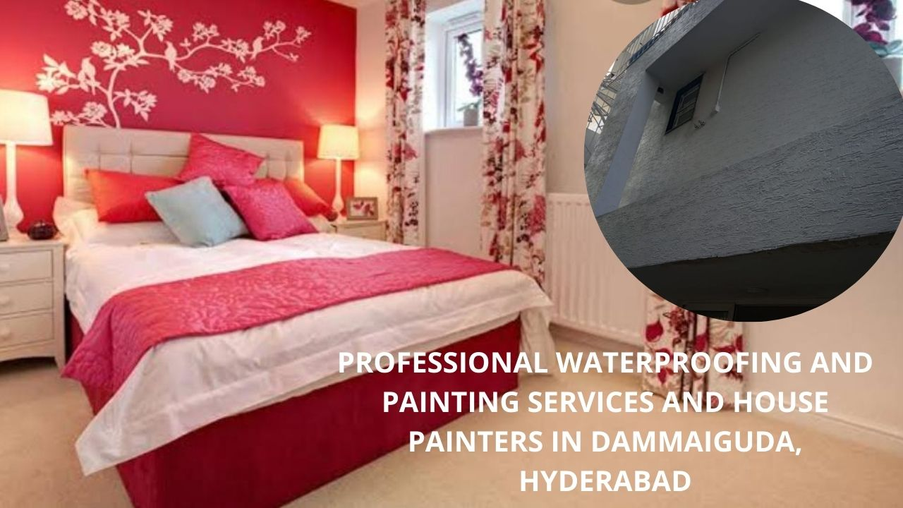 Professional waterproofing and painting services and house painters in Dammaiguda Hyderabad