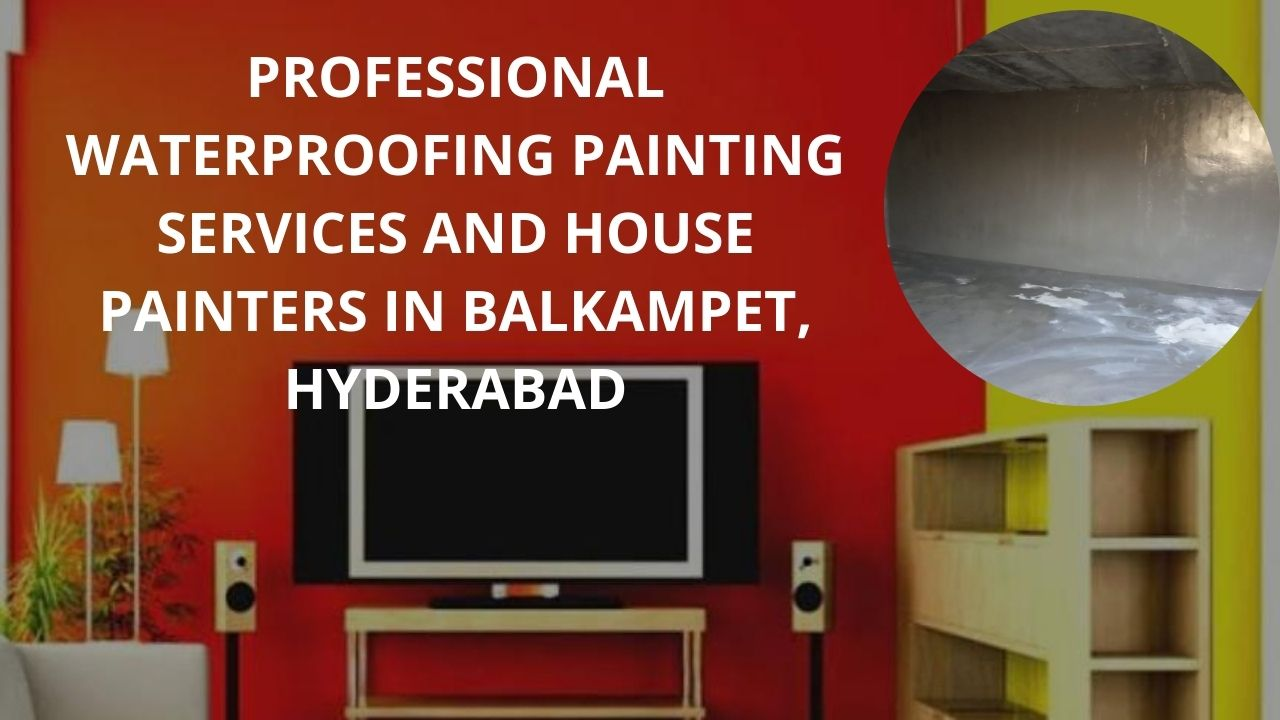 Professional waterproofing painting services and house painters in Balkampet Hyderabad